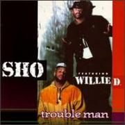 "Sho featuring Willie D ""Trouble Man"" 1993"