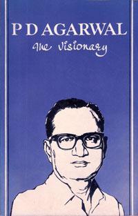 P.D. Agarwal - The Visionary